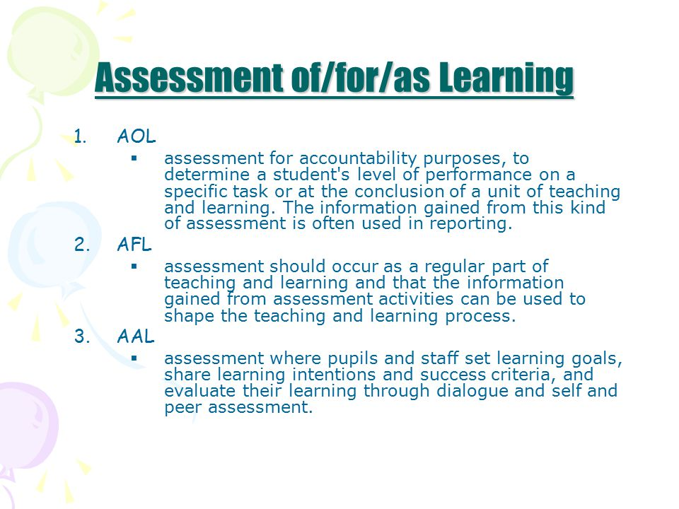 1.AOL  assessment for accountability purposes, to determine a student s level of performance on a specific task or at the conclusion of a unit of teaching and learning.
