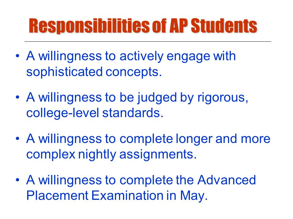 Responsibilities of AP Students A willingness to actively engage with sophisticated concepts.