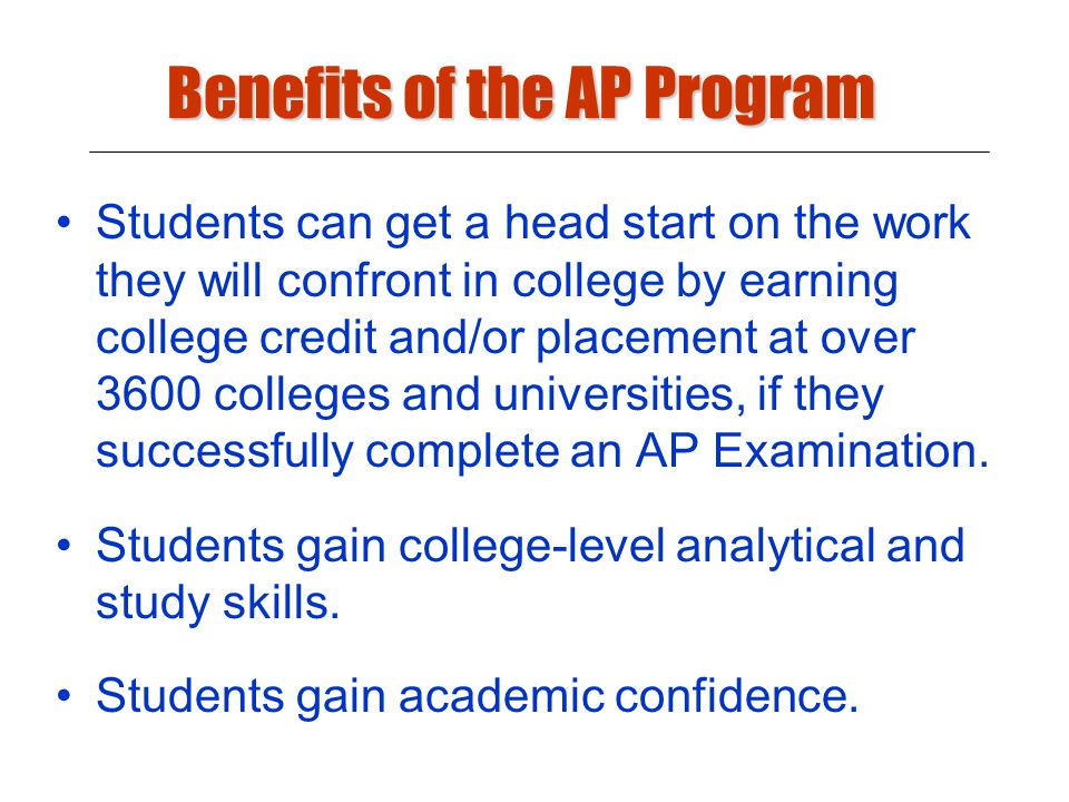 Benefits of the AP Program Colleges admit students prepared to tackle rigorous coursework.