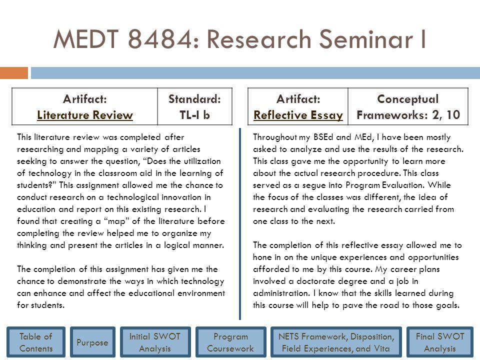 MEDT 8484: Research Seminar I Artifact: Literature Review Literature Review Standard: TL-I b Artifact: Reflective Essay Conceptual Frameworks: 2, 10 T