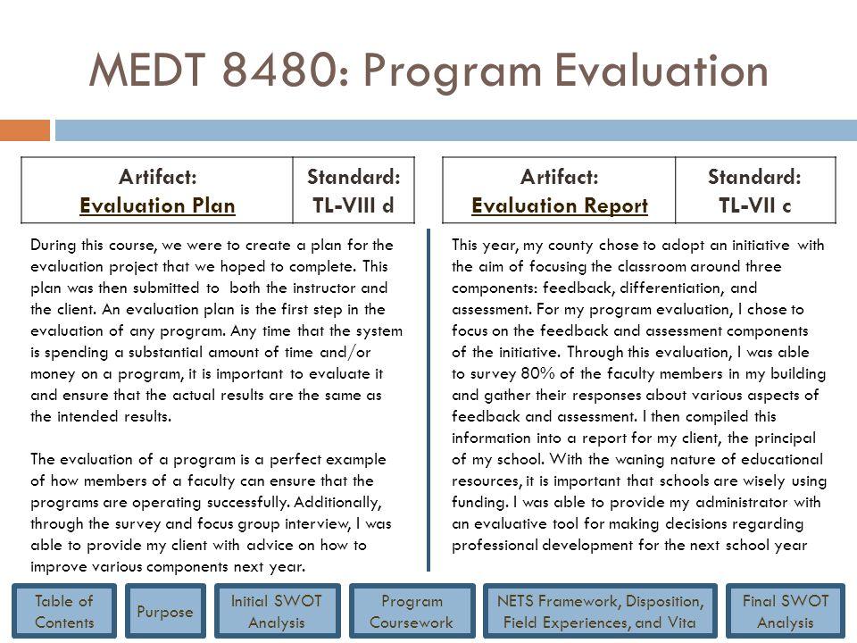 MEDT 8480: Program Evaluation Artifact: Evaluation Plan Standard: TL-VIII d Artifact: Evaluation Report Standard: TL-VII c During this course, we were