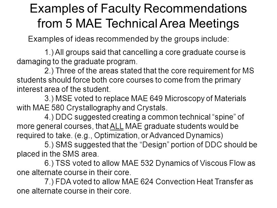 Examples of Faculty Recommendations from 5 MAE Technical Area Meetings Examples of ideas recommended by the groups include: 1.) All groups said that c