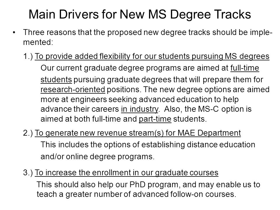 Main Drivers for New MS Degree Tracks Three reasons that the proposed new degree tracks should be imple- mented: 1.) To provide added flexibility for