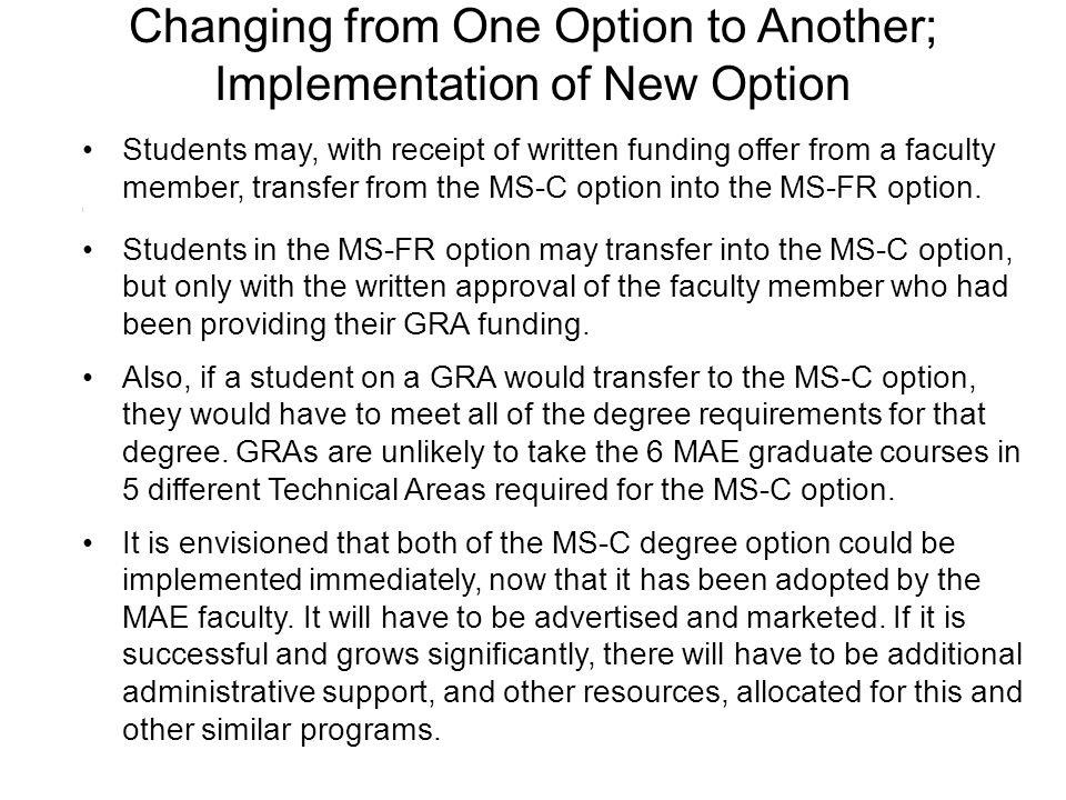 Changing from One Option to Another; Implementation of New Option Students may, with receipt of written funding offer from a faculty member, transfer