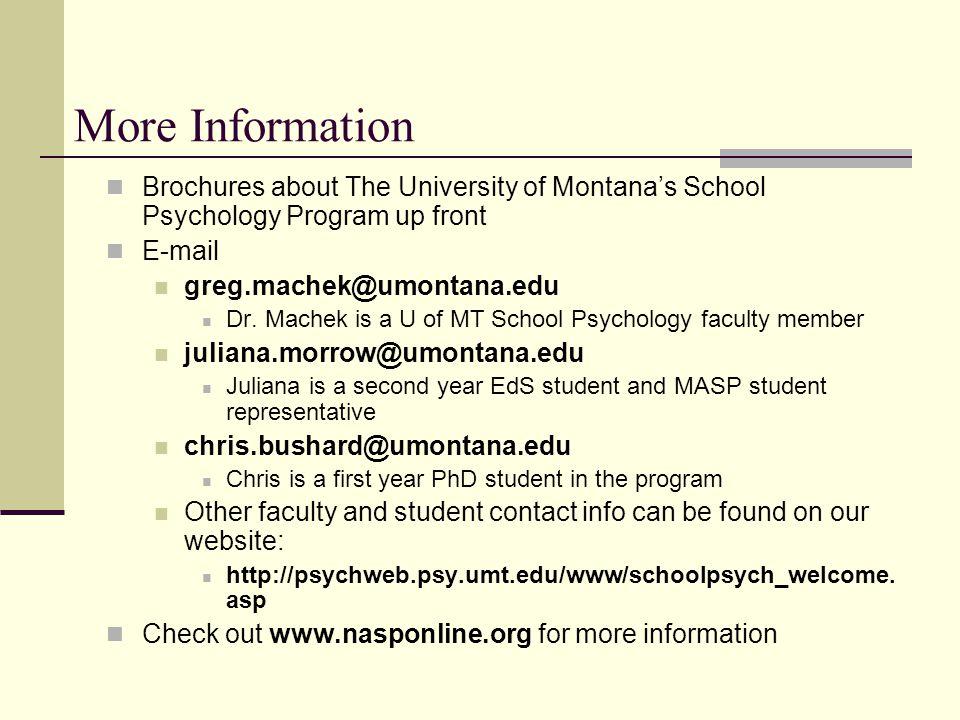 More Information Brochures about The University of Montana's School Psychology Program up front E-mail greg.machek@umontana.edu Dr. Machek is a U of M