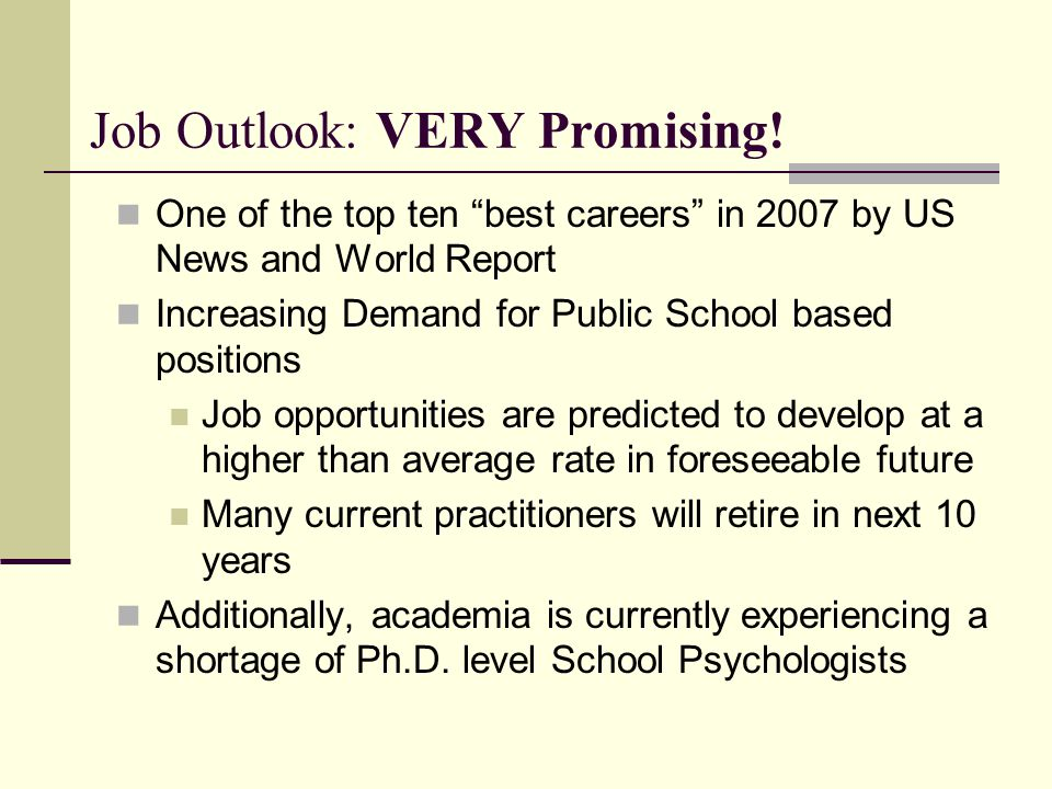 """Job Outlook: VERY Promising! One of the top ten """"best careers"""" in 2007 by US News and World Report Increasing Demand for Public School based positions"""