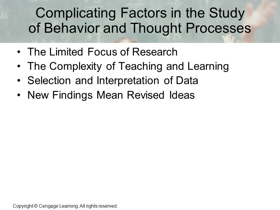 Copyright © Cengage Learning. All rights reserved. 1 | 12 Complicating Factors in the Study of Behavior and Thought Processes The Limited Focus of Res