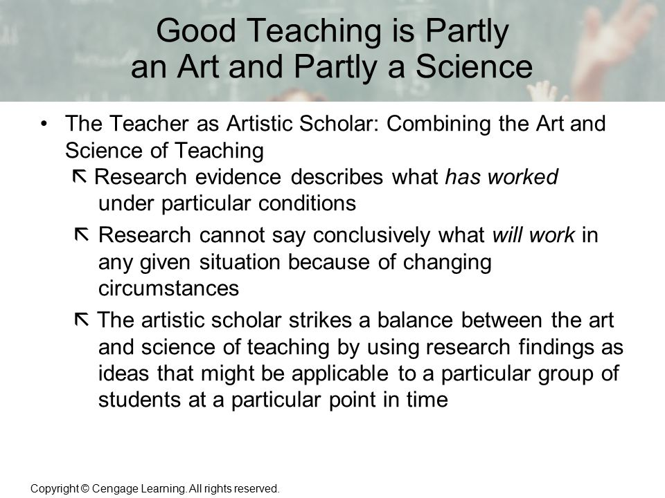 Copyright © Cengage Learning. All rights reserved. 1 | 14 Good Teaching is Partly an Art and Partly a Science The Teacher as Artistic Scholar: Combini