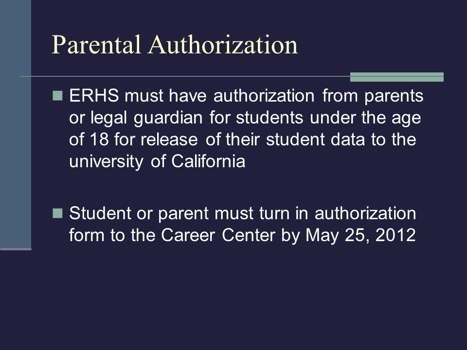 Parental Authorization ERHS must have authorization from parents or legal guardian for students under the age of 18 for release of their student data