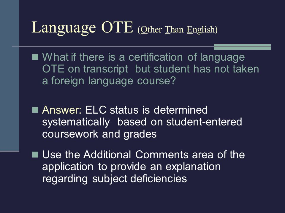Language OTE (Other Than English) What if there is a certification of language OTE on transcript but student has not taken a foreign language course?