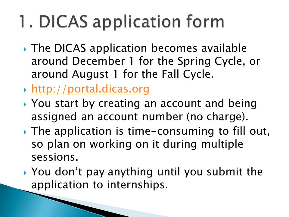  The DICAS application becomes available around December 1 for the Spring Cycle, or around August 1 for the Fall Cycle.