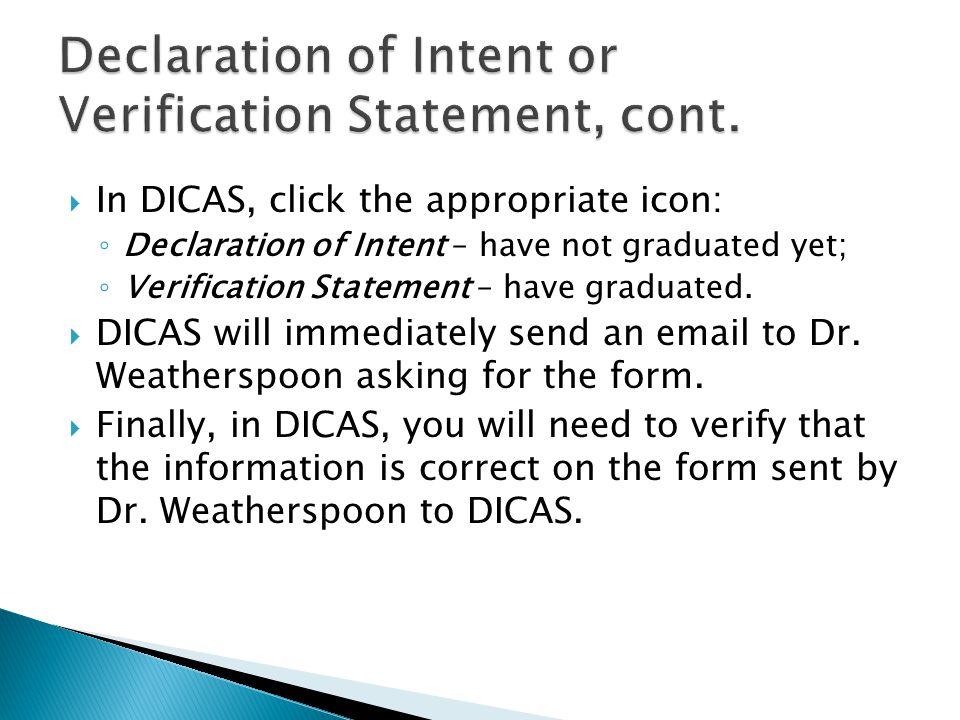  In DICAS, click the appropriate icon: ◦ Declaration of Intent – have not graduated yet; ◦ Verification Statement – have graduated.