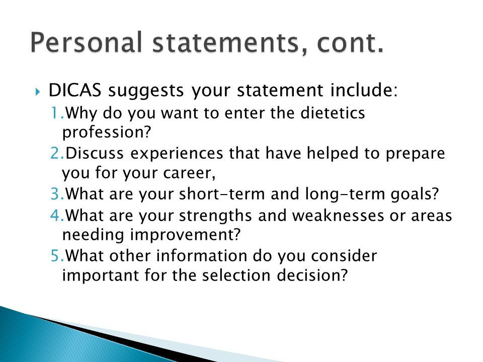  DICAS suggests your statement include: 1.Why do you want to enter the dietetics profession.