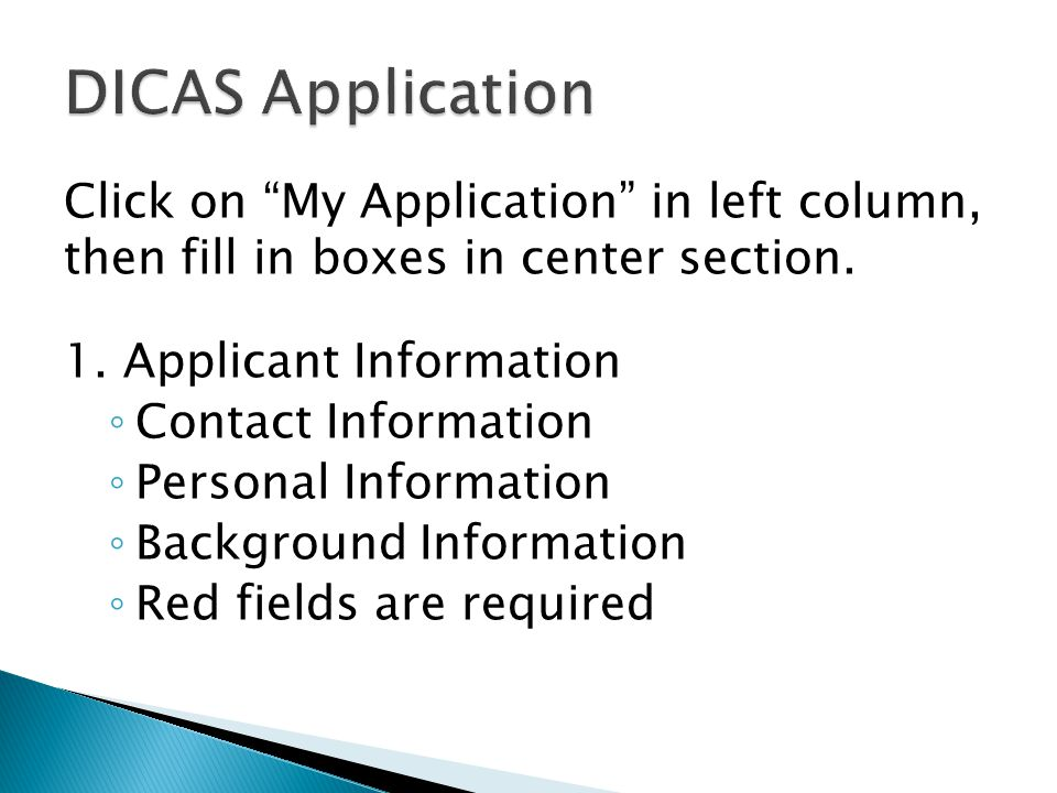 "Click on ""My Application"" in left column, then fill in boxes in center section. 1. Applicant Information ◦ Contact Information ◦ Personal Information"