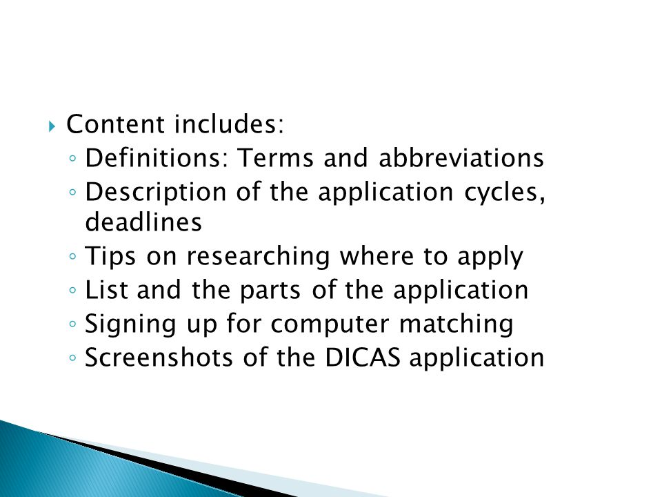  Content includes: ◦ Definitions: Terms and abbreviations ◦ Description of the application cycles, deadlines ◦ Tips on researching where to apply ◦ L
