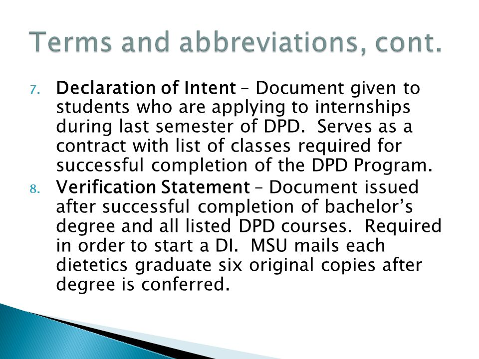 7. Declaration of Intent – Document given to students who are applying to internships during last semester of DPD. Serves as a contract with list of c