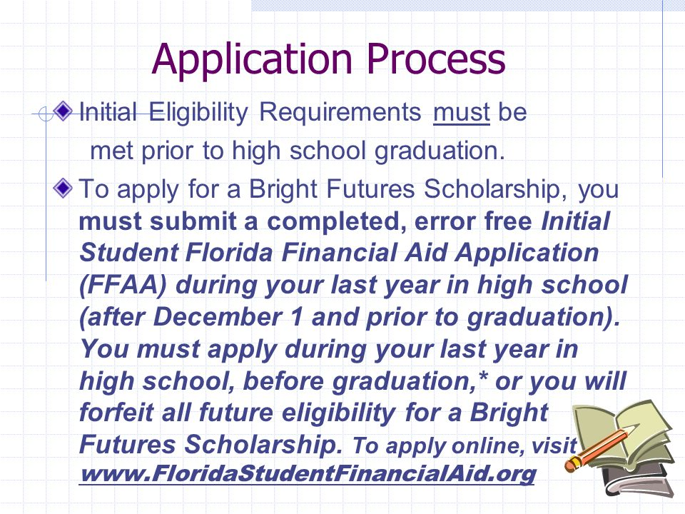 Application Process Initial Eligibility Requirements must be met prior to high school graduation.