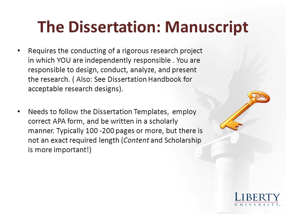 The Dissertation: Manuscript Requires the conducting of a rigorous research project in which YOU are independently responsible.
