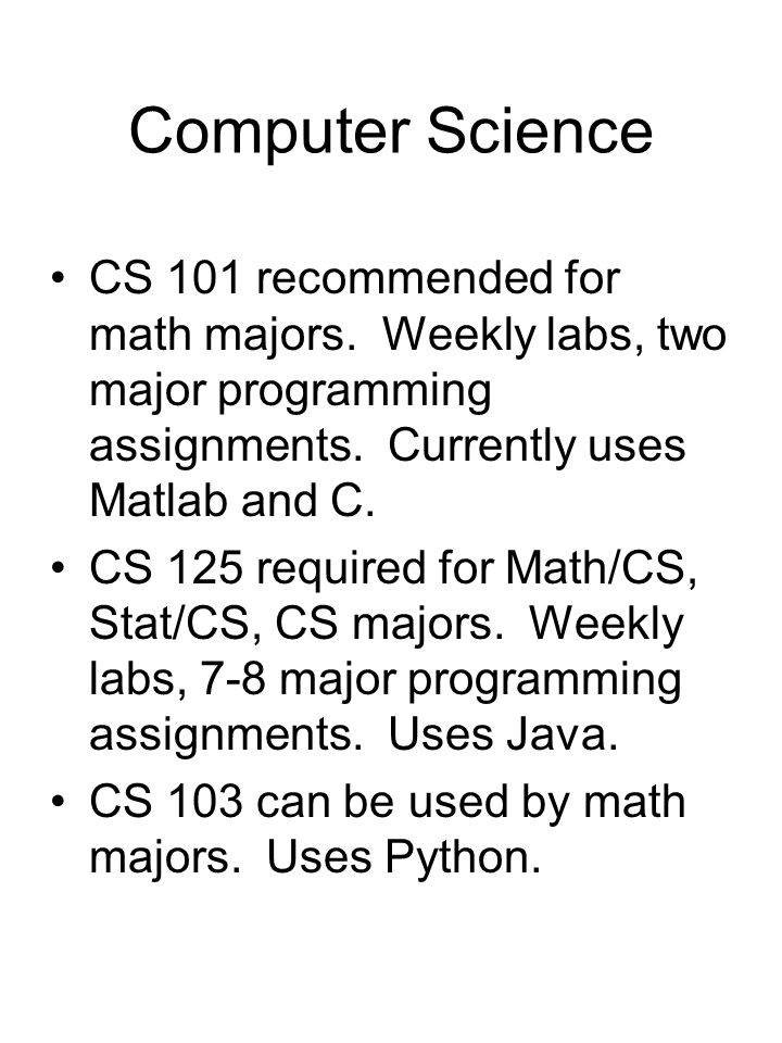 Computer Science CS 101 recommended for math majors.