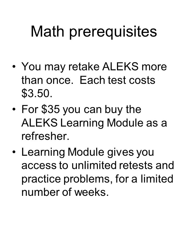 Math prerequisites You may retake ALEKS more than once.