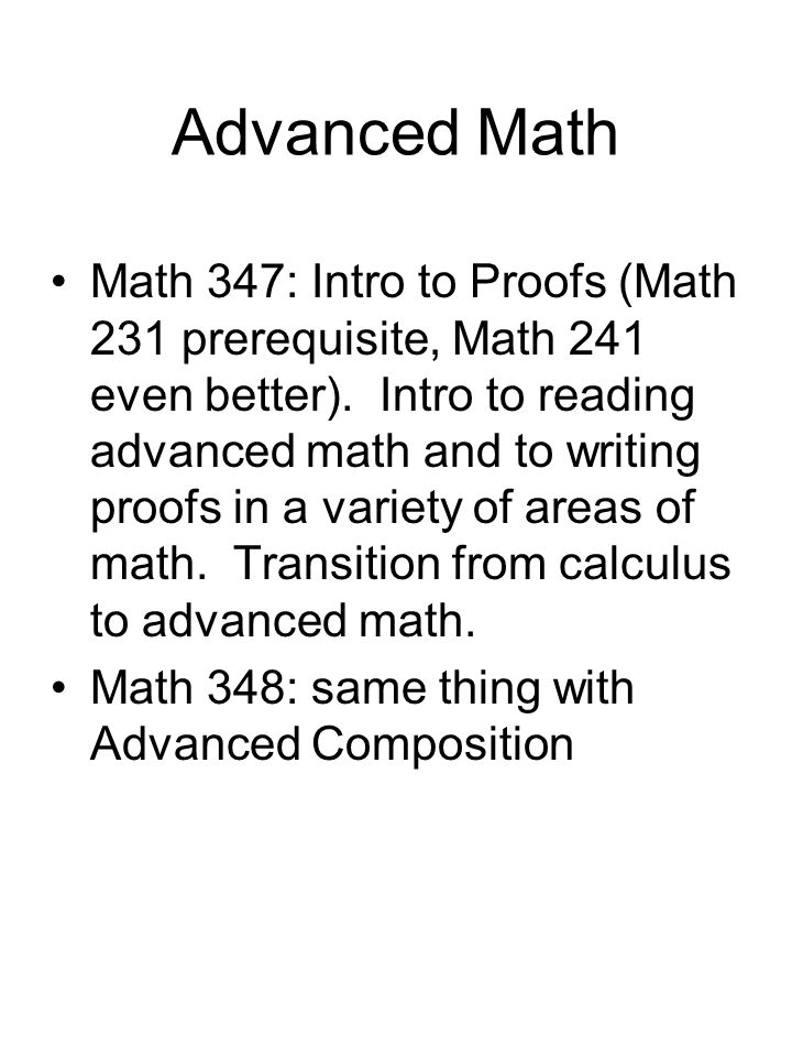 Advanced Math Math 347: Intro to Proofs (Math 231 prerequisite, Math 241 even better).
