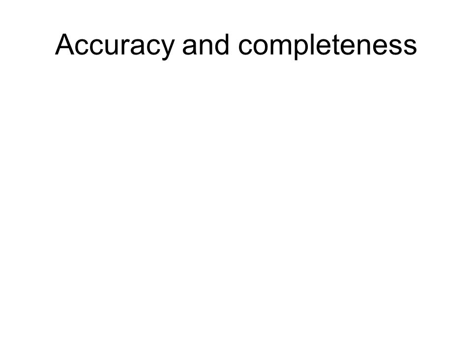 Accuracy and completeness