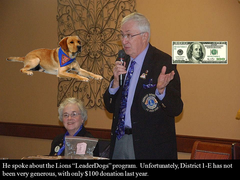 "He spoke about the Lions ""LeaderDogs"" program. Unfortunately, District 1-E has not been very generous, with only $100 donation last year."