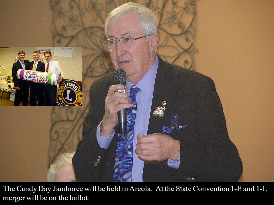 The Candy Day Jamboree will be held in Arcola. At the State Convention 1-E and 1-L merger will be on the ballot.