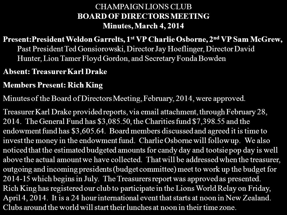 CHAMPAIGN LIONS CLUB BOARD OF DIRECTORS MEETING Minutes, March 4, 2014 Present:President Weldon Garrelts, 1 st VP Charlie Osborne, 2 nd VP Sam McGrew,