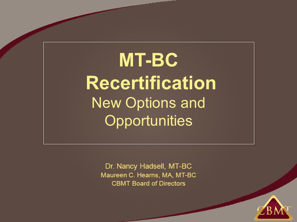 MT-BC Recertification New Options and Opportunities Dr.