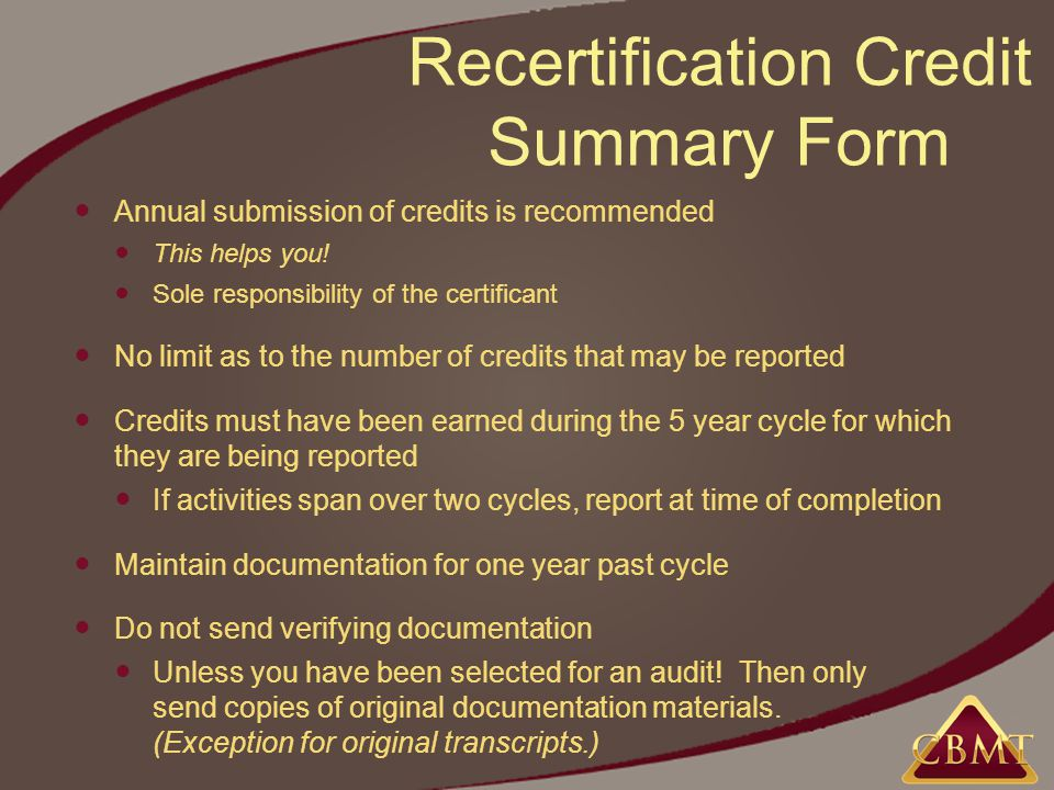 Recertification Credit Summary Form Annual submission of credits is recommended This helps you.