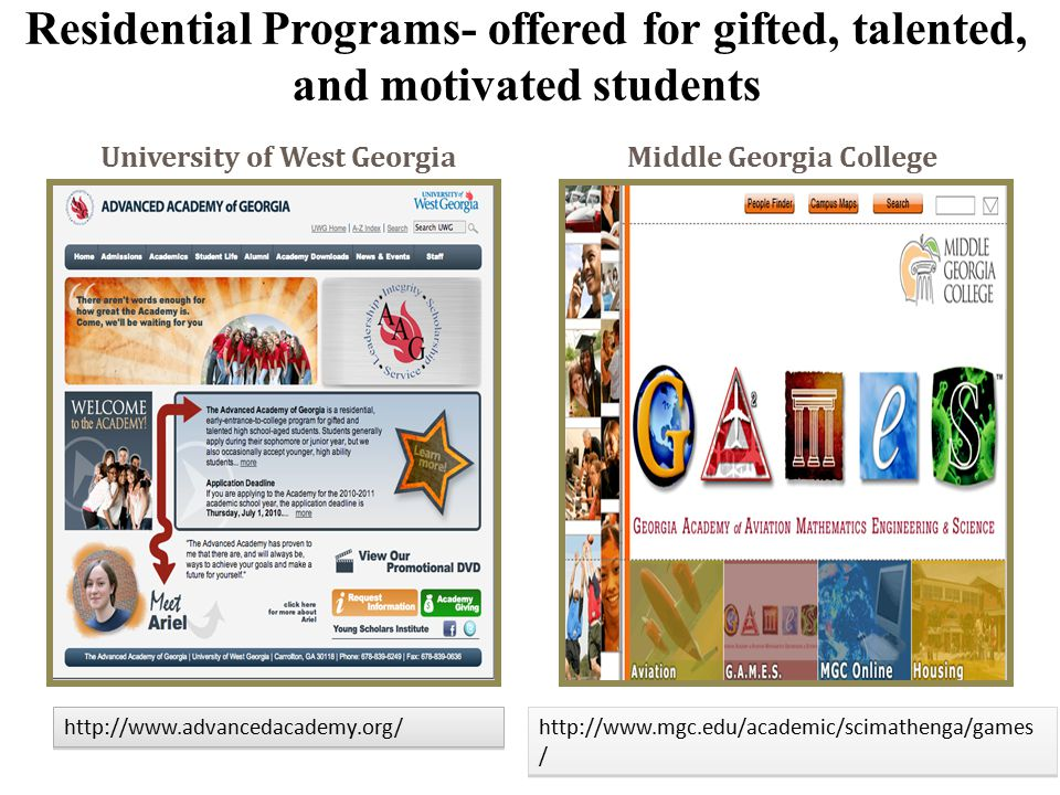 Residential Programs- offered for gifted, talented, and motivated students Middle Georgia College http://www.mgc.edu/academic/scimathenga/games / Univ