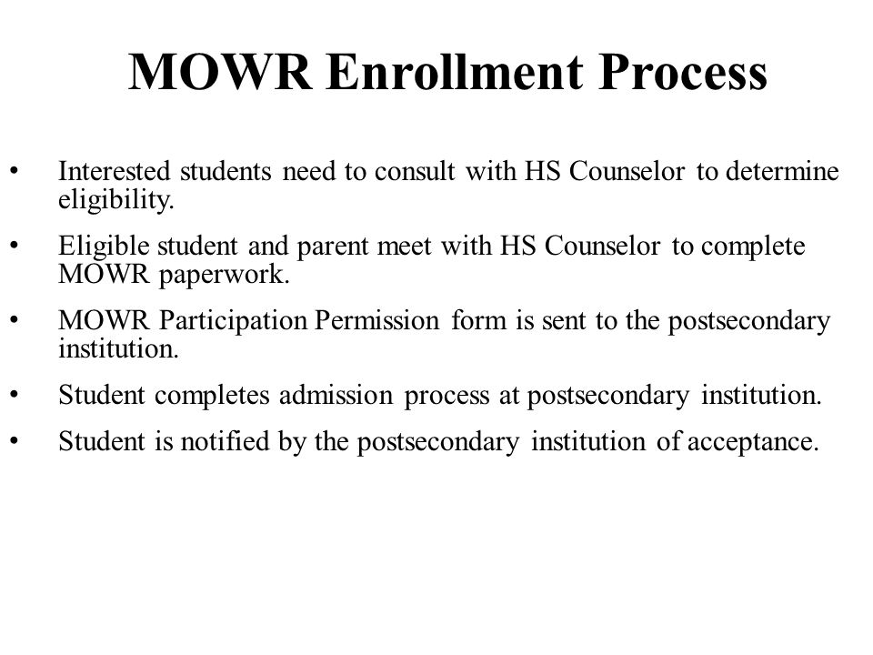 MOWR Enrollment Process Interested students need to consult with HS Counselor to determine eligibility. Eligible student and parent meet with HS Couns