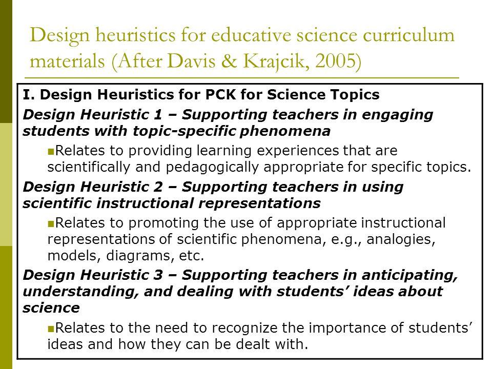 Design heuristics for educative science curriculum materials (After Davis & Krajcik, 2005) I. Design Heuristics for PCK for Science Topics Design Heur