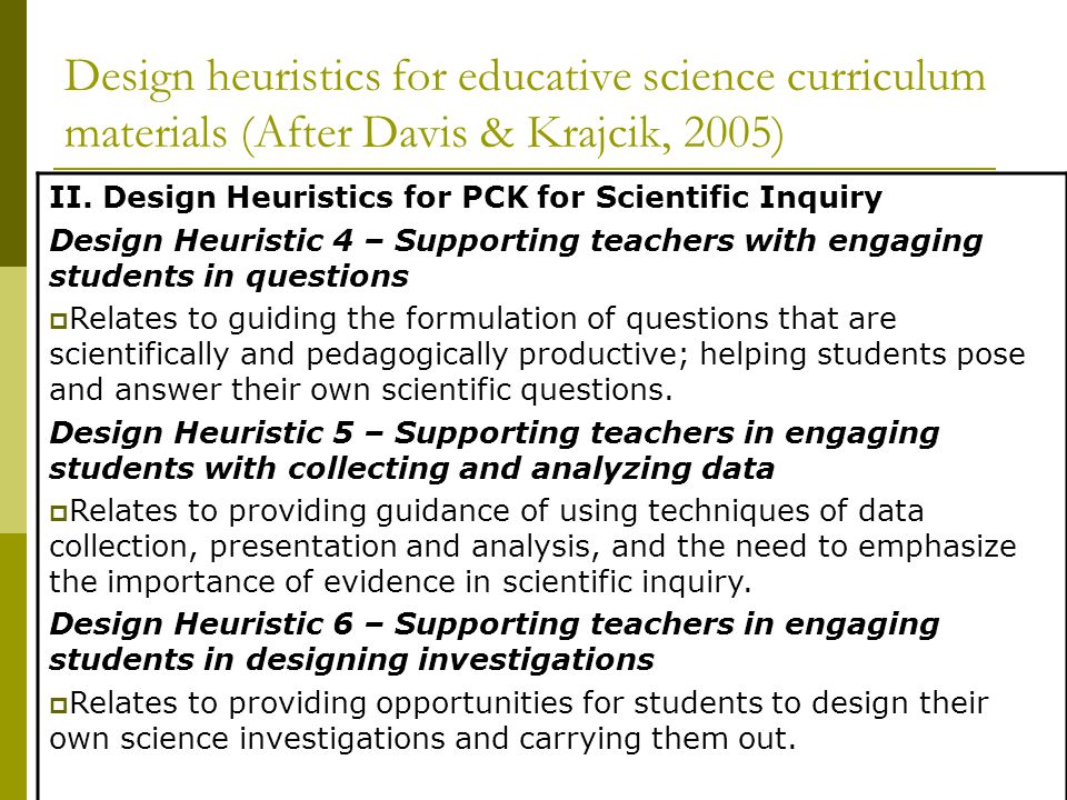 Design heuristics for educative science curriculum materials (After Davis & Krajcik, 2005) II. Design Heuristics for PCK for Scientific Inquiry Design