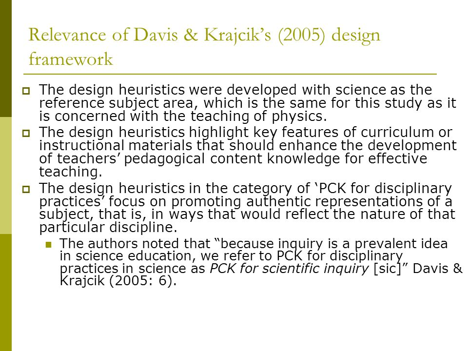 Relevance of Davis & Krajcik's (2005) design framework  The design heuristics were developed with science as the reference subject area, which is the same for this study as it is concerned with the teaching of physics.