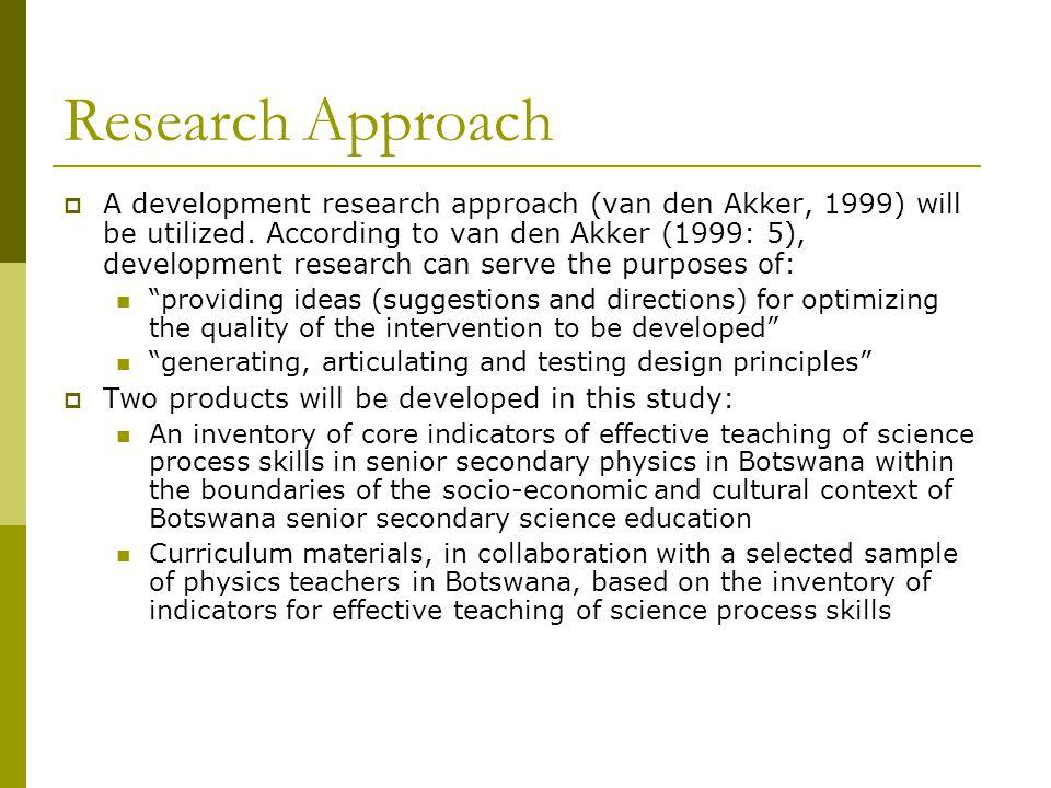 Research Approach  A development research approach (van den Akker, 1999) will be utilized.