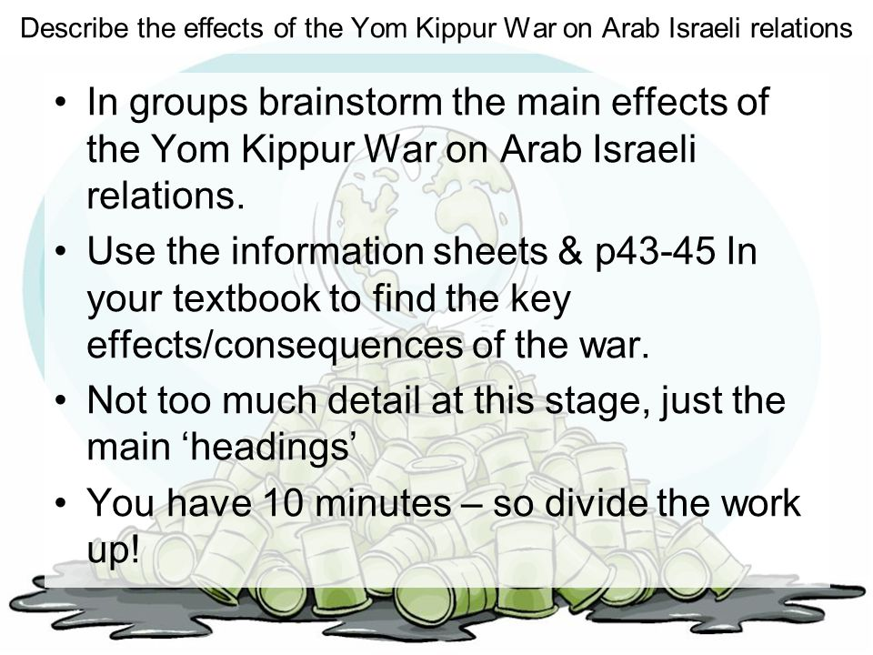 Describe the effects of the Yom Kippur War on Arab Israeli relations In groups brainstorm the main effects of the Yom Kippur War on Arab Israeli relat