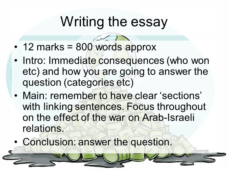 Writing the essay 12 marks = 800 words approx Intro: Immediate consequences (who won etc) and how you are going to answer the question (categories etc