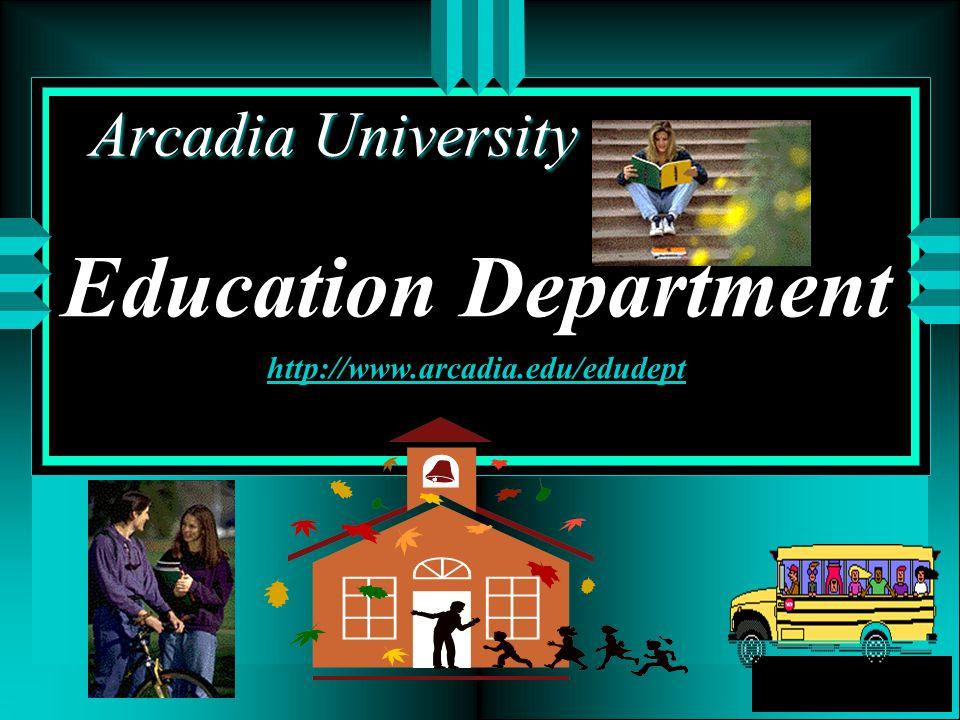 Education Department http://www.arcadia.edu/edudept http://www.arcadia.edu/edudept Arcadia University