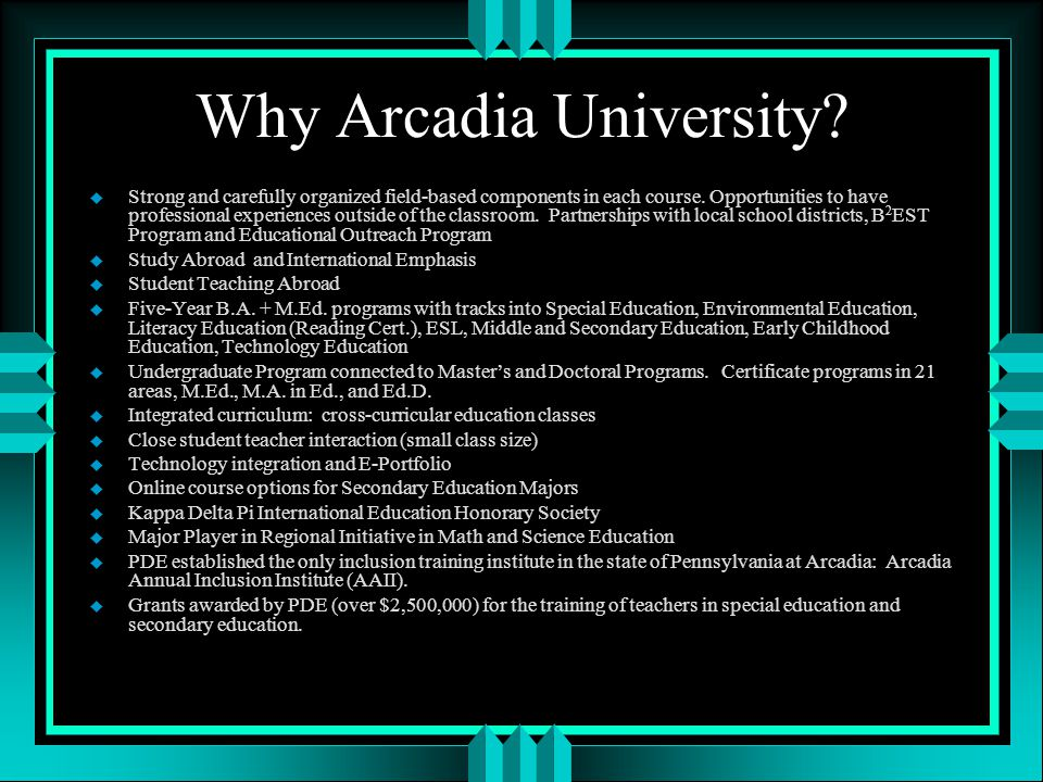 Why Arcadia University. u Strong and carefully organized field-based components in each course.