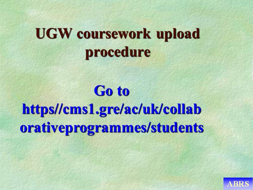 UGW coursework upload procedure Go to https//cms1.gre/ac/uk/collab orativeprogrammes/students