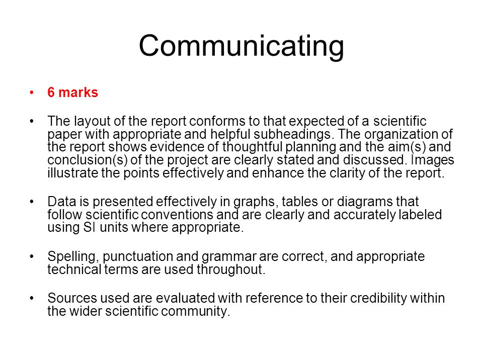 Communicating 6 marks The layout of the report conforms to that expected of a scientific paper with appropriate and helpful subheadings.