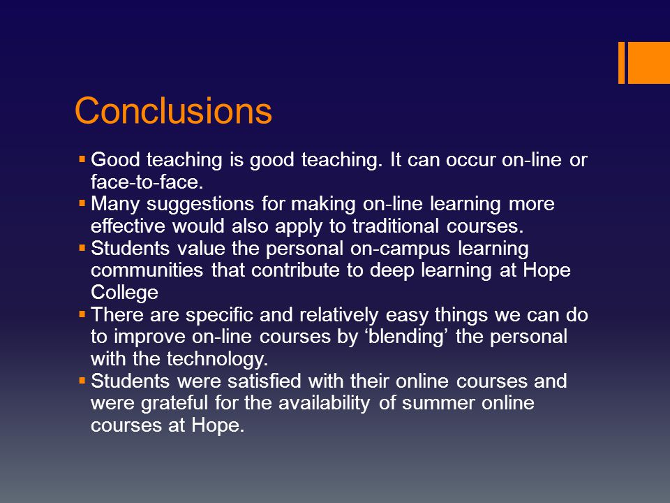 Conclusions  Good teaching is good teaching. It can occur on-line or face-to-face.