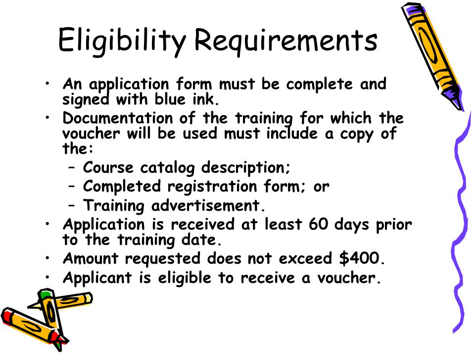 Eligibility Requirements An application form must be complete and signed with blue ink.