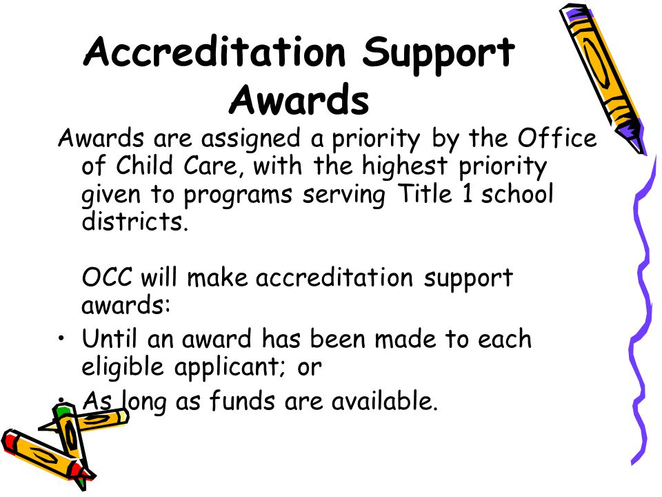 Accreditation Support Awards Awards are assigned a priority by the Office of Child Care, with the highest priority given to programs serving Title 1 school districts.