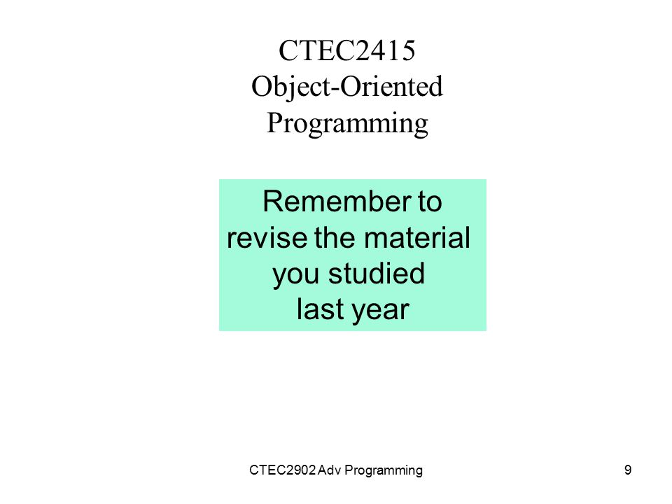 CTEC2415 Object-Oriented Programming Remember to revise the material you studied last year CTEC2902 Adv Programming9