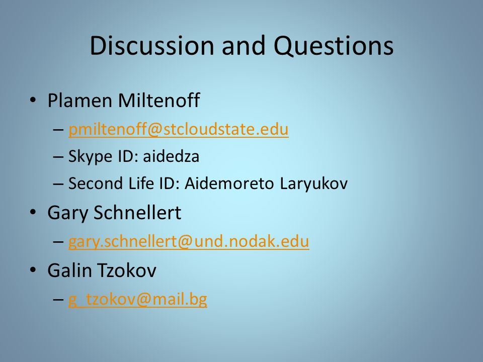 Discussion and Questions Plamen Miltenoff – pmiltenoff@stcloudstate.edu pmiltenoff@stcloudstate.edu – Skype ID: aidedza – Second Life ID: Aidemoreto L