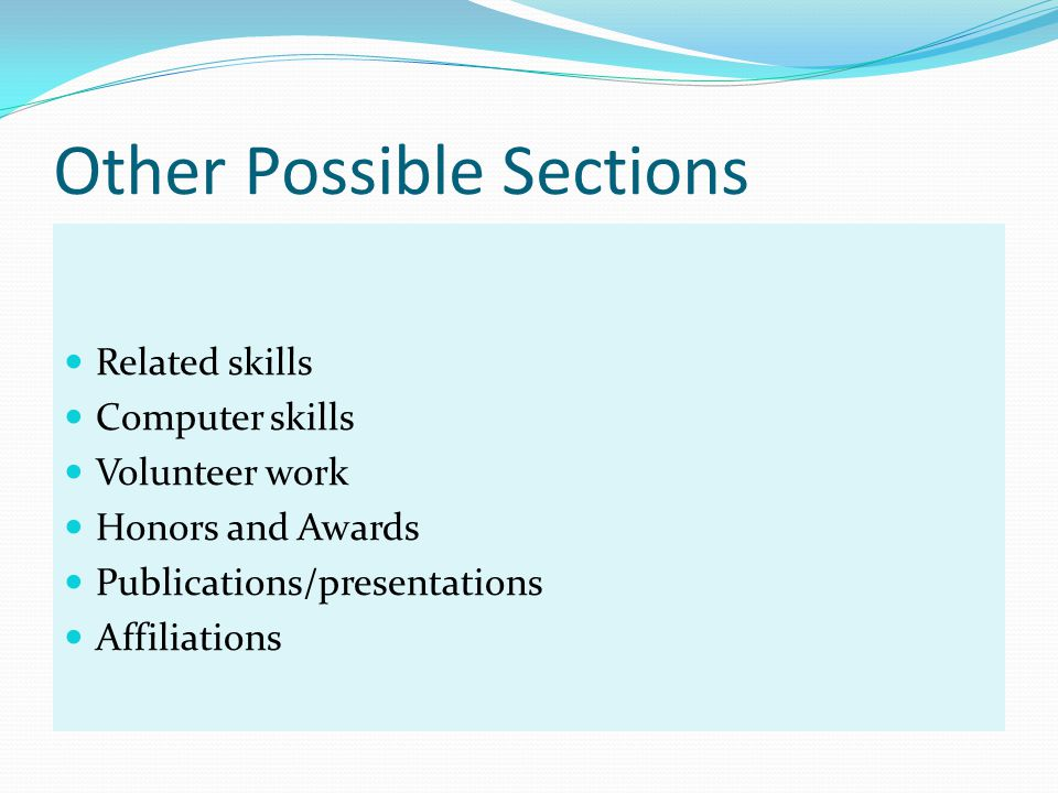 Other Possible Sections Related skills Computer skills Volunteer work Honors and Awards Publications/presentations Affiliations