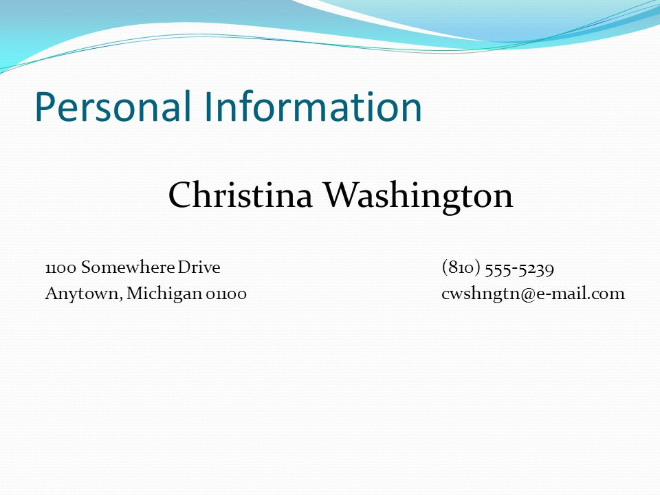 Personal Information Christina Washington 1100 Somewhere Drive(810) 555-5239 Anytown, Michigan 01100cwshngtn@e-mail.com